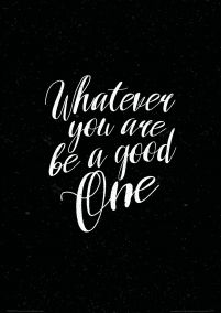 Whatever you are be a good one - plakat A3
