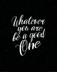 Whatever you are be a good one - plakat